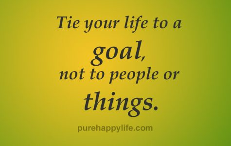 """tie your life to a goal not to people or things""."