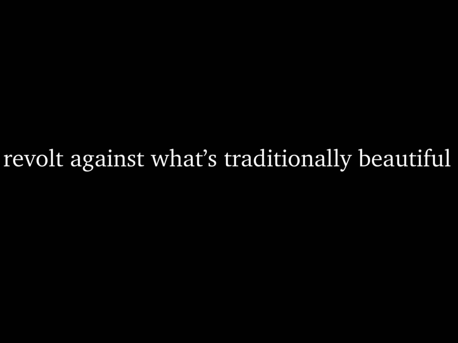 revolt against what is traditionally beautiful